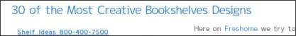 http://freshome.com/2008/02/25/30-of-the-most-creative-bookshelves-designs/