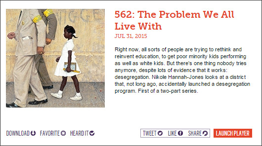 http://www.thisamericanlife.org/radio-archives/episode/562/the-problem-we-all-live-with