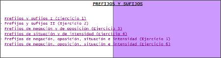http://centros3.pntic.mec.es/cp.antonio.de.ulloa/webactivhotpot/raiz/Hot%20Pot/lengua6/prefijossufijos/PREFIJOS%20Y%20SUFIJOS.htm