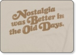 http://www.typetees.com/product/1737/Nostalgia_was_better_in_the_old_days