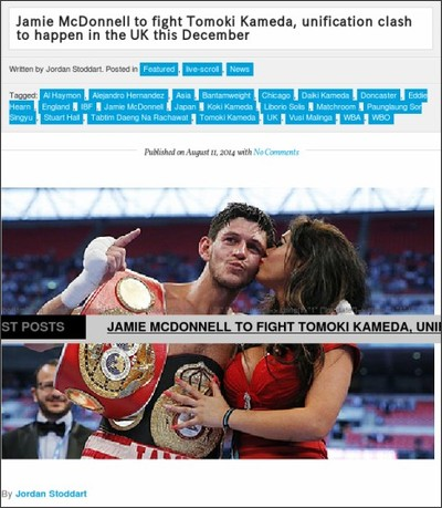 http://www.theboxingobserver.com/2014/08/jamie-mcdonnell-to-fight-tomoki-kameda-unification-clash-to-happen-in-the-uk-this-winter/