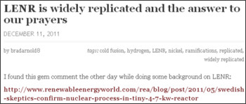 http://coldfusionnow.wordpress.com/2011/12/11/lenr-is-widely-replicated-and-the-answer-to-our-prayers/