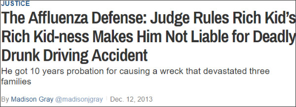 http://newsfeed.time.com/2013/12/12/the-affluenza-defense-judge-rules-rich-kids-rich-kid-ness-makes-him-not-liable-for-deadly-drunk-driving-accident/
