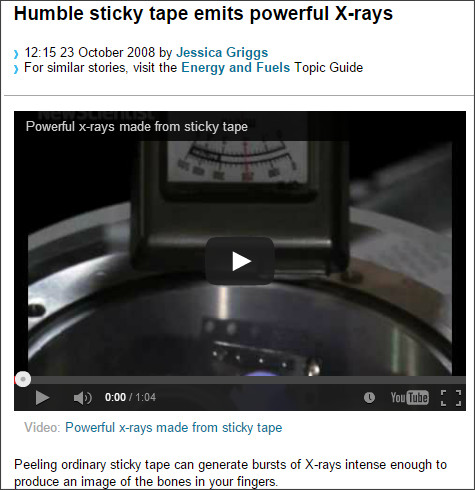 http://www.newscientist.com/article/dn15016-humble-sticky-tape-emits-powerful-xrays.html#.VKQIuCusWpo