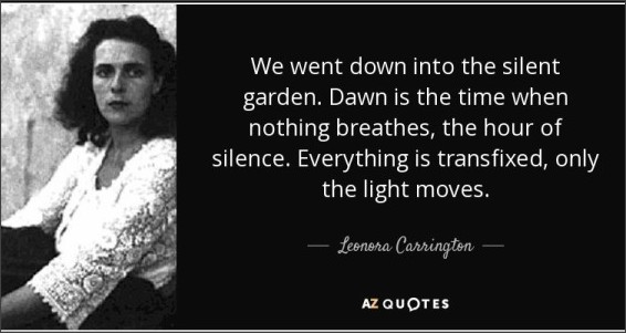 http://www.azquotes.com/picture-quotes/quote-we-went-down-into-the-silent-garden-dawn-is-the-time-when-nothing-breathes-the-hour-leonora-carrington-39-77-04.jpg