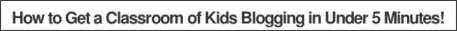 http://www.makeuseof.com/tag/classroom-kids-blogging-5-minutes/