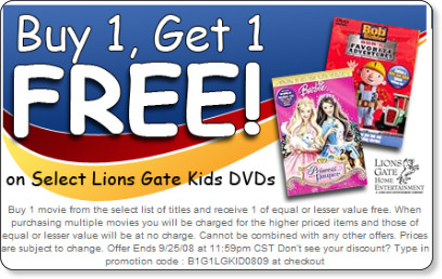 http://www.deepdiscount.com/DVD---Lions-Gate-Kids-Buy-1-Get-1-Free_stcVVcatId476514VVviewcat.htm?&promoCode=B1G1LGKID0809