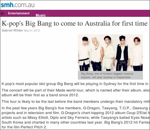 http://m.smh.com.au/entertainment/music/kpops-big-bang-to-come-to-australia-for-first-time-with-made-tour-2015-20150501-1mxjcs.html
