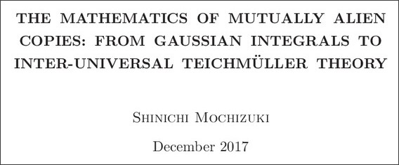 http://www.kurims.kyoto-u.ac.jp/~motizuki/Alien%20Copies,%20Gaussians,%20and%20Inter-universal%20Teichmuller%20Theory.pdf