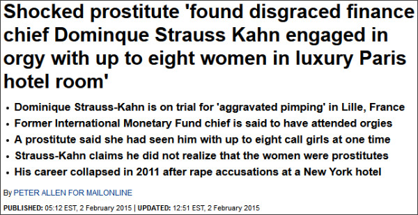 http://www.dailymail.co.uk/news/article-2936113/Shocked-prostitute-disgraced-finance-chief-Dominque-Strauss-Kahn-engaged-orgy-eight-women-luxury-Paris-hotel-room.html