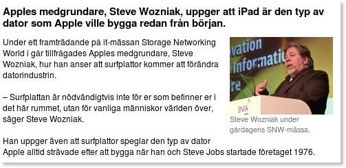 http://www.idg.se/2.1085/1.378005/steve-wozniak-surfplattor-ar-datorer-for-vanliga-manniskor?utm_source=feedburner&utm_medium=feed&utm_campaign=Feed%3A+idg%2FJYvw+%28IDG.se%3A+IDG.se+-+Senaste+nytt%29&utm_content=Google+Reader