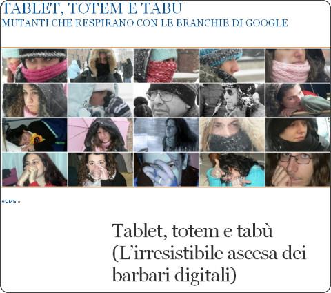 http://tecnologieeducative.wordpress.com/2013/05/04/tablet-totem-e-tabu-lirresistibile-ascesa-dei-barbari-digitali/