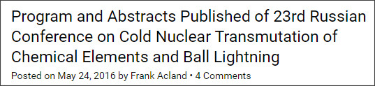 http://www.e-catworld.com/2016/05/24/program-and-abstracts-published-of-23rd-russian-conference-on-cold-nuclear-transmutation-of-chemical-elements-and-ball-lightning/