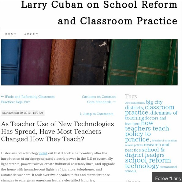 http://larrycuban.wordpress.com/2012/09/20/as-teacher-use-of-new-technologies-has-spread-have-most-teachers-changed-how-they-teach/