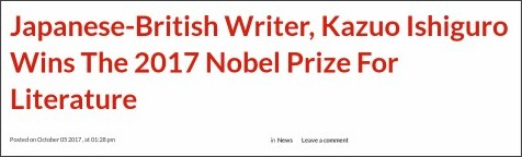 http://thenet.ng/2017/10/japanese-british-writer-kazuo-ishiguro-wins-the-2017-nobel-prize-for-literature/