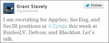 I am recruiting for AppSec, SecEng, and SecIR positions at @Zynga this week at BsidesLV, Defcon, and Blackhat. Let’s talk.