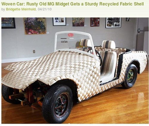 http://inhabitat.com/2010/04/21/woven-car-rusty-old-mg-midget-gets-a-sturdy-recycled-fabric-shell/