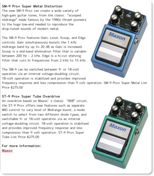 http://www.premierguitar.com/Magazine/Issue/Daily/News/Maxon_Effects_Debuts_SM_9_Pro_Super_Metal_and_ST_9_Pro_Super_Tube_Models.aspx