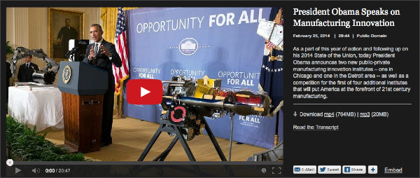 http://www.whitehouse.gov/photos-and-video/video/2014/02/25/president-obama-speaks-manufacturing-innovation