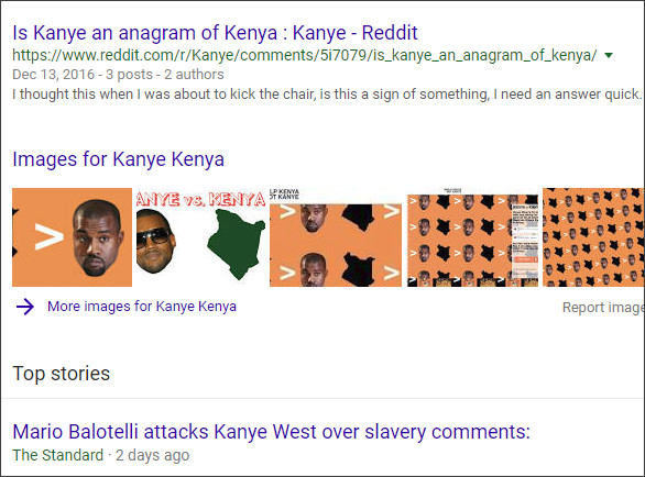 https://www.google.com/search?ei=2_zxWuu2CIiwjwOIiq54&q=Kanye+Kenya&oq=Kanye+Kenya&gs_l=psy-ab.3..0i7i30k1j0j0i7i30k1l2j0i10i30k1j0i5i10i30k1j0i7i5i30k1j0i8i30k1l3.17942.23366.0.23940.6.6.0.0.0.0.176.990.0j6.6.0....0...1c..64.psy-ab..0.6.984...0i13k1j0i7i10i30k1.0.PHcGHXzl-NA