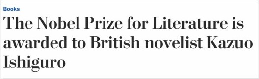 https://www.washingtonpost.com/entertainment/books/the-nobel-prize-for-literature-is-awarded-to-british-novelist-kazuo-ishiguro/2017/10/05/32be500a-a9bd-11e7-9a98-07140d2eed02_story.html?utm_term=.4fb93930bb92