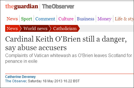 http://www.guardian.co.uk/world/2013/may/18/cardinal-obrien-still-danger-say-accusers