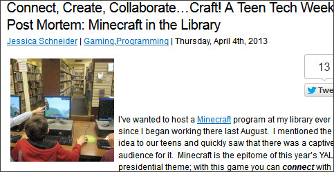 http://yalsa.ala.org/blog/2013/04/04/connect-create-collaboratecraft-a-teen-tech-week-post-mortem-minecraft-in-the-library/