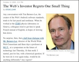 http://bits.blogs.nytimes.com/2009/10/12/the-webs-inventor-regrets-one-small-thing/?scp=1&sq=Berners-Lee&st=cse