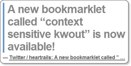 http://heartrails.tumblr.com/post/64399359/a-new-bookmarklet-called-context-sensitive-kwout