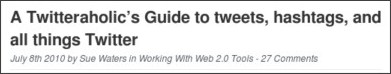 http://theedublogger.com/2010/07/08/a-twitteraholics-guide-to-tweets-hashtags-and-all-things-twitter/