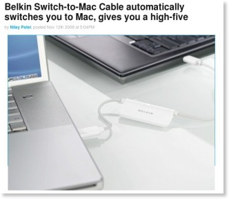http://www.engadget.com/2008/11/12/belkin-switch-to-mac-cable-automatically-switches-you-to-mac-gi/