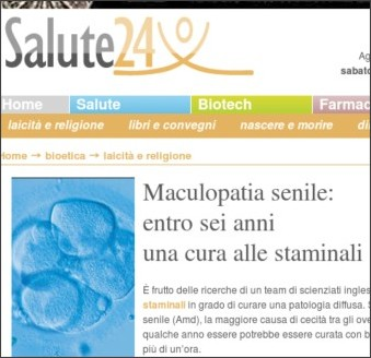 http://salute24.ilsole24ore.com/bioetica/laicit%C3%A0%20e%20religione/2008_Maculopatia_senile:%20entro_sei_anni%20una_cura_alle_staminali.php