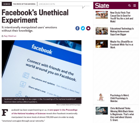 http://www.slate.com/articles/health_and_science/science/2014/06/facebook_unethical_experiment_it_made_news_feeds_happier_or_sadder_to_manipulate.html