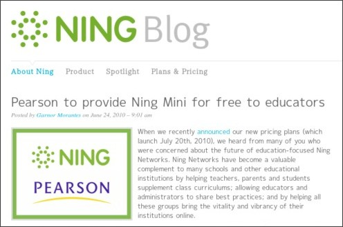 http://blog.ning.com/2010/06/pearson-to-provide-ning-mini-for-free-to-educators.html