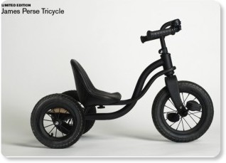 http://www.jamesperse.com/limited-edition/tricycle/viewProduct.do?productId=prod330159&categoryId=cat410027