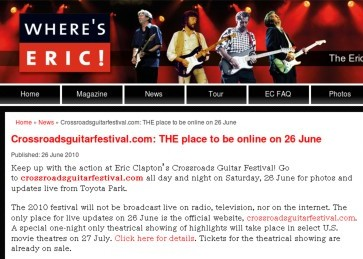 http://www.whereseric.com/eric-clapton-news/303-crossroadsguitarfestivalcom-place-be-online-26-june?utm_source=twitterfeed&utm_medium=twitter&utm_campaign=Feed%3A+WheresEric+%28Where%27s+Eric%21+News%29