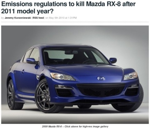 http://green.autoblog.com/2010/05/06/emissions-regulations-to-kill-mazda-rx-8-after-2011-model-year/