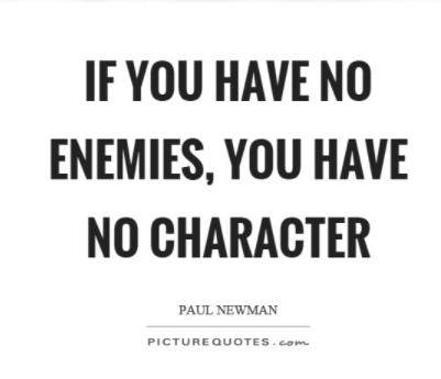 http://www.picturequotes.com/if-you-have-no-enemies-you-have-no-character-quote-358709