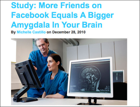 http://techland.time.com/2010/12/28/study-more-friends-on-facebook-equals-a-bigger-amygdala-in-your-brain/