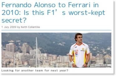 http://www.f1fanatic.co.uk/2009/07/01/fernando-alonso-to-ferrari-in-2010-is-this-f1s-worst-kept-secret/